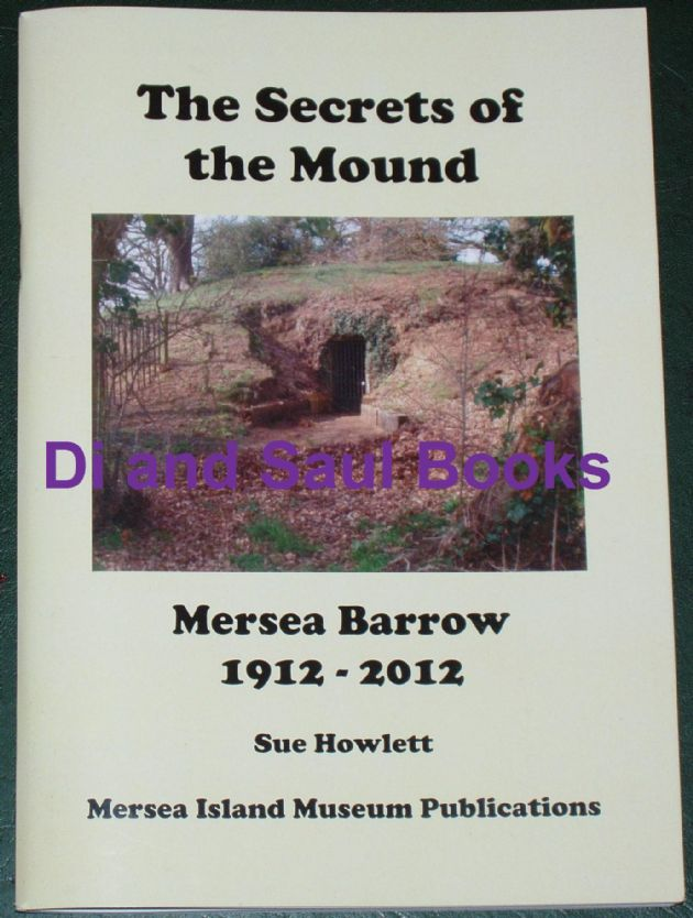 The Secrets of the Mound, Mersea Barrow 1912-2012, by Sue Howlett
